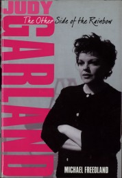 Michael Freedland. Judy Garland: The Other Side of the Rainbow